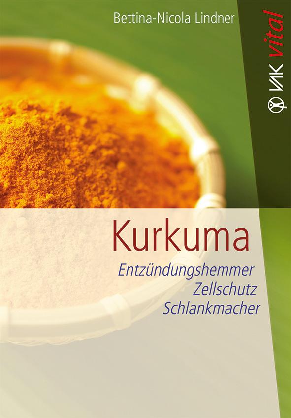 Kurkuma: Entzündungshemmer, Zellschutz, Schlankmacher - Lindner, Bettina-Nicola