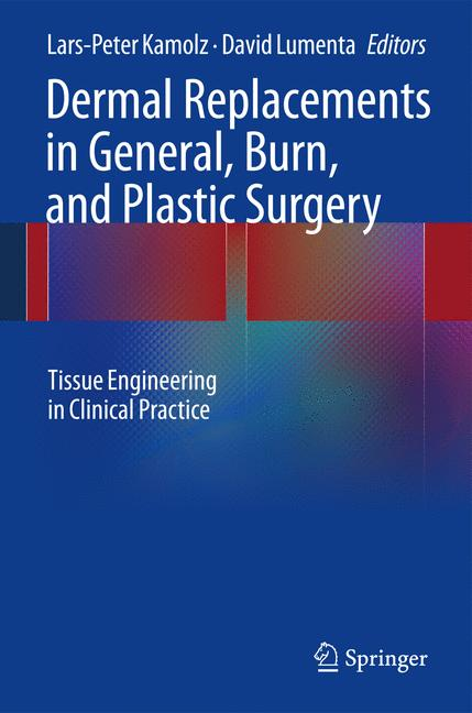 Dermal Replacements in General, Burn, and Plastic Surgery: Tissue Engineering in Clinical Practice - Lars-Peter Kamolz,