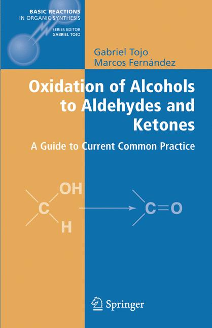 Basic Reactions in Organic Synthesis: Oxidation of Alcohols to Aldehydes and Ketones: A Guide to Current Common Practice - Gabriel Tojo [Hardcover]