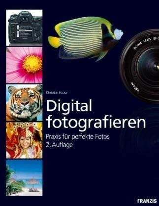 Digital Fotografieren: Praxis für perfekte Foto...
