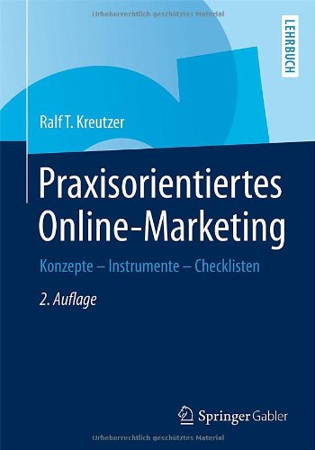 Praxisorientiertes Online-Marketing: Konzepte - Instrumente - Checklisten - Ralf T. Kreutzer [2. Auflage 2014]
