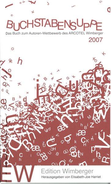 Buchstabensuppe 2007: Das Buch zum Autoren-Wett...