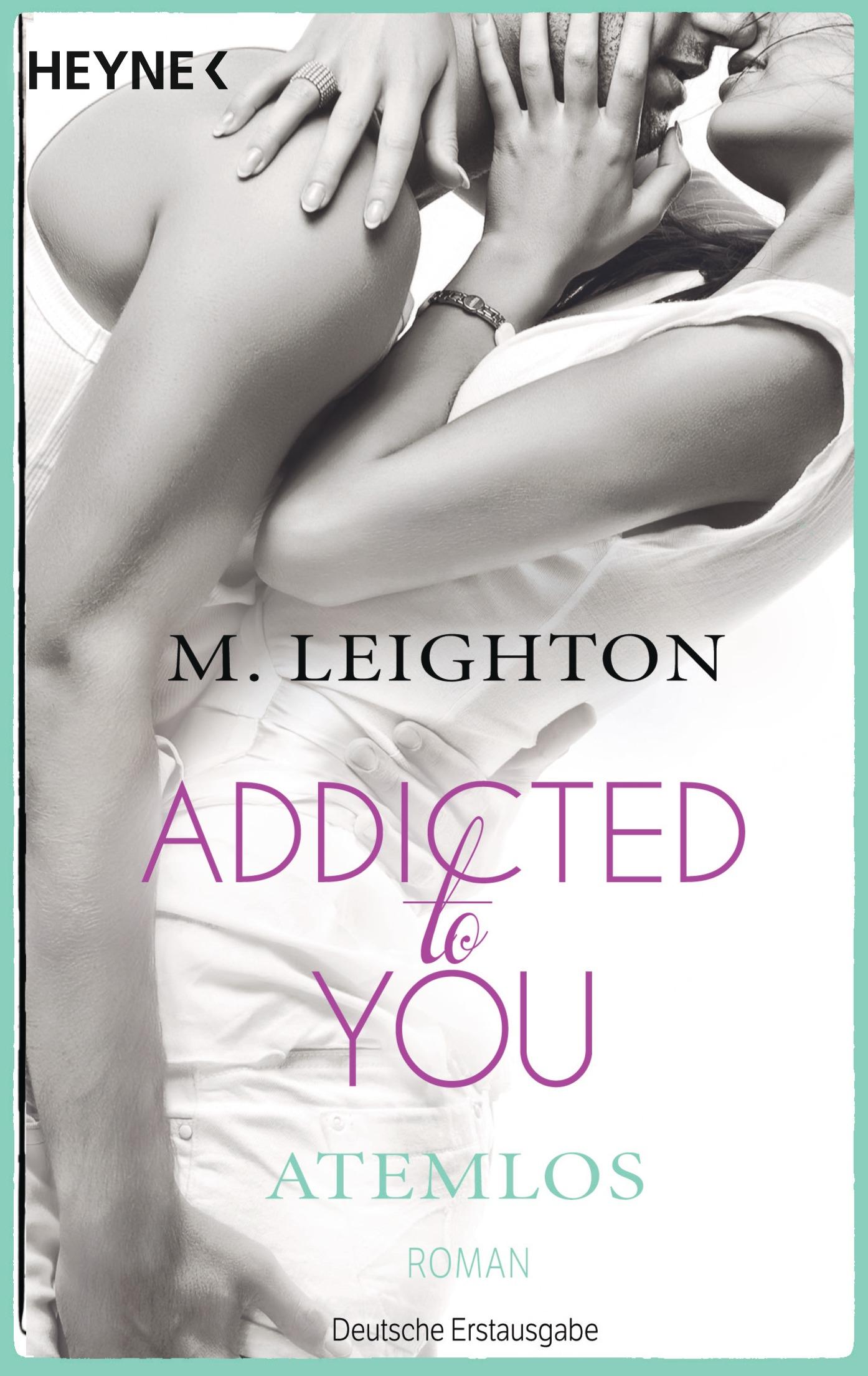 Addicted to You - Band 1: Atemlos - M. Leighton