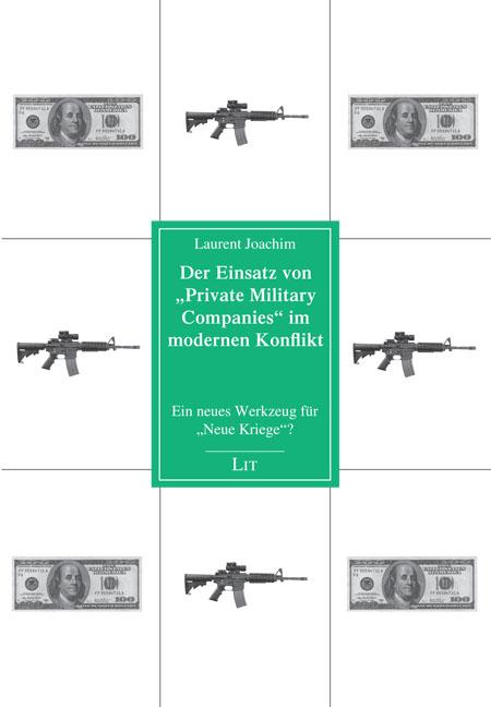 Der Einsatz von Private Military Companies im modernen Konflikt: Ein neues Werkzeug für Neue Kriege? - Joachim, Laurent
