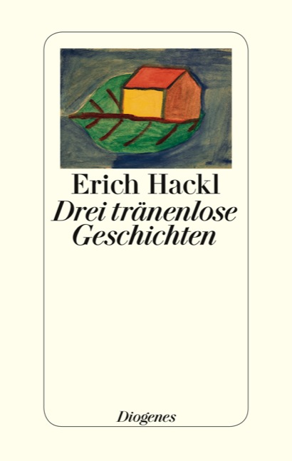Drei tränenlose Geschichten - Erich Hackl