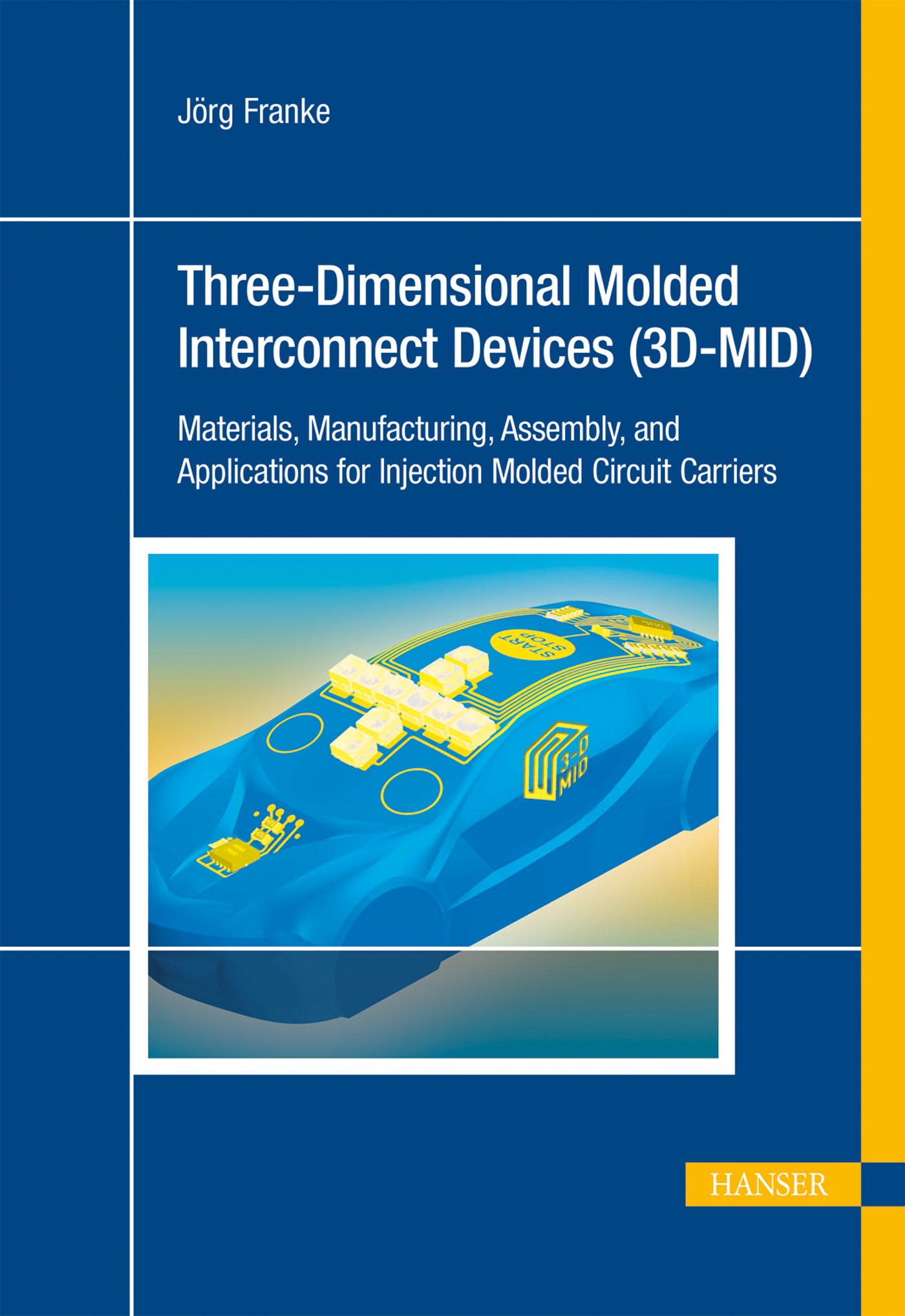 Three-Dimensional Molded Interconnect Devices (3D-MID): Materials, Manufacturing, Assembly and Applications for Injectio