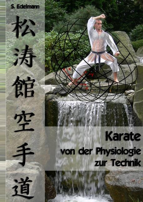 Karate - von der Physiologie zur Technik: Sportwissenschaftliche Grundlagen, Technikklassifikation und Trainingshinweise - Sebastian Edelmann Verkaufe das bei rebay