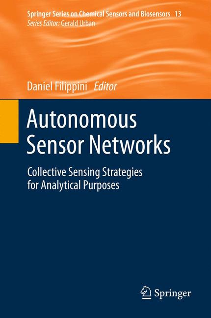 Springer Series on Chemical Sensors and Biosensors: Book 13 - Autonomous Sensor Networks - Collective Sensing Strategies for Analytical Purposes - Daniel Filippini [Hardcover]