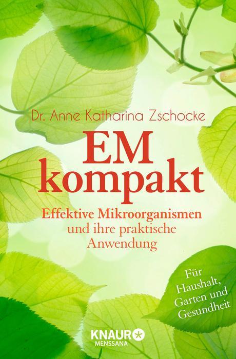 EM kompakt: Effektive Mikroorgansimen und ihre praktische Anwendung - Anne Katharina Zschocke [Taschenbuch]