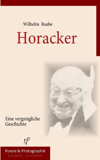 Horacker: Eine vergnügliche Geschichte - Raabe, Wilhelm