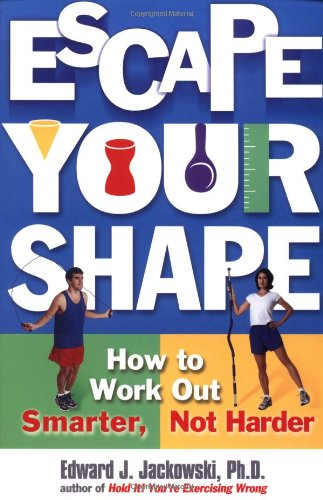 Escape Your Shape: How to Work Out Smarter, Not Harder (2 Fitness Favorites from Exercise Guru) - Jackowski Ph.D., Ph.D. Edward