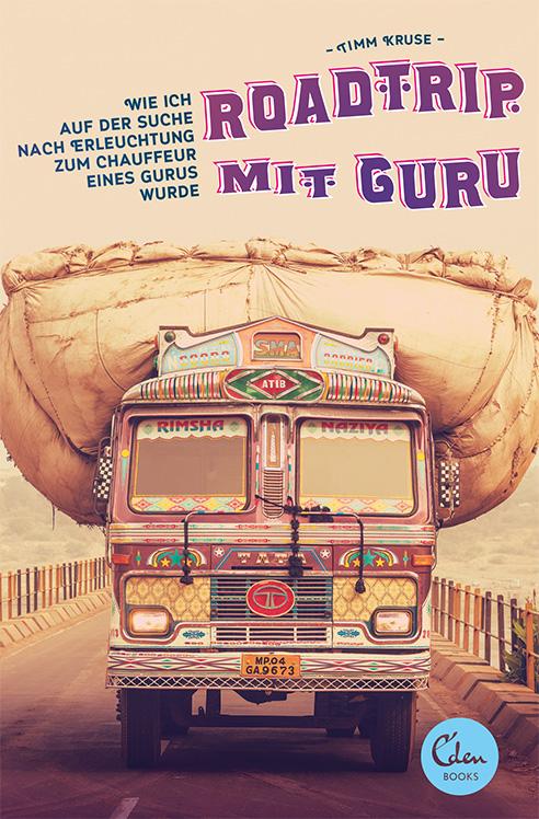Roadtrip mit Guru: Wie ich auf der Suche nach Erleuchtung zum Chauffeur eines Gurus wurde - Timm Kruse