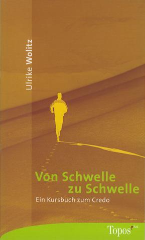 Von Schwelle zu Schwelle: Ein Kursbuch zum Credo - Wolitz, Ulrike