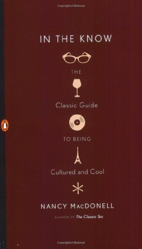 In the Know: The Classic Guide to Being Cultured and Cool - MacDonell, Nancy