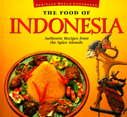The Food of Indonesia: Authentic Recipes from t...