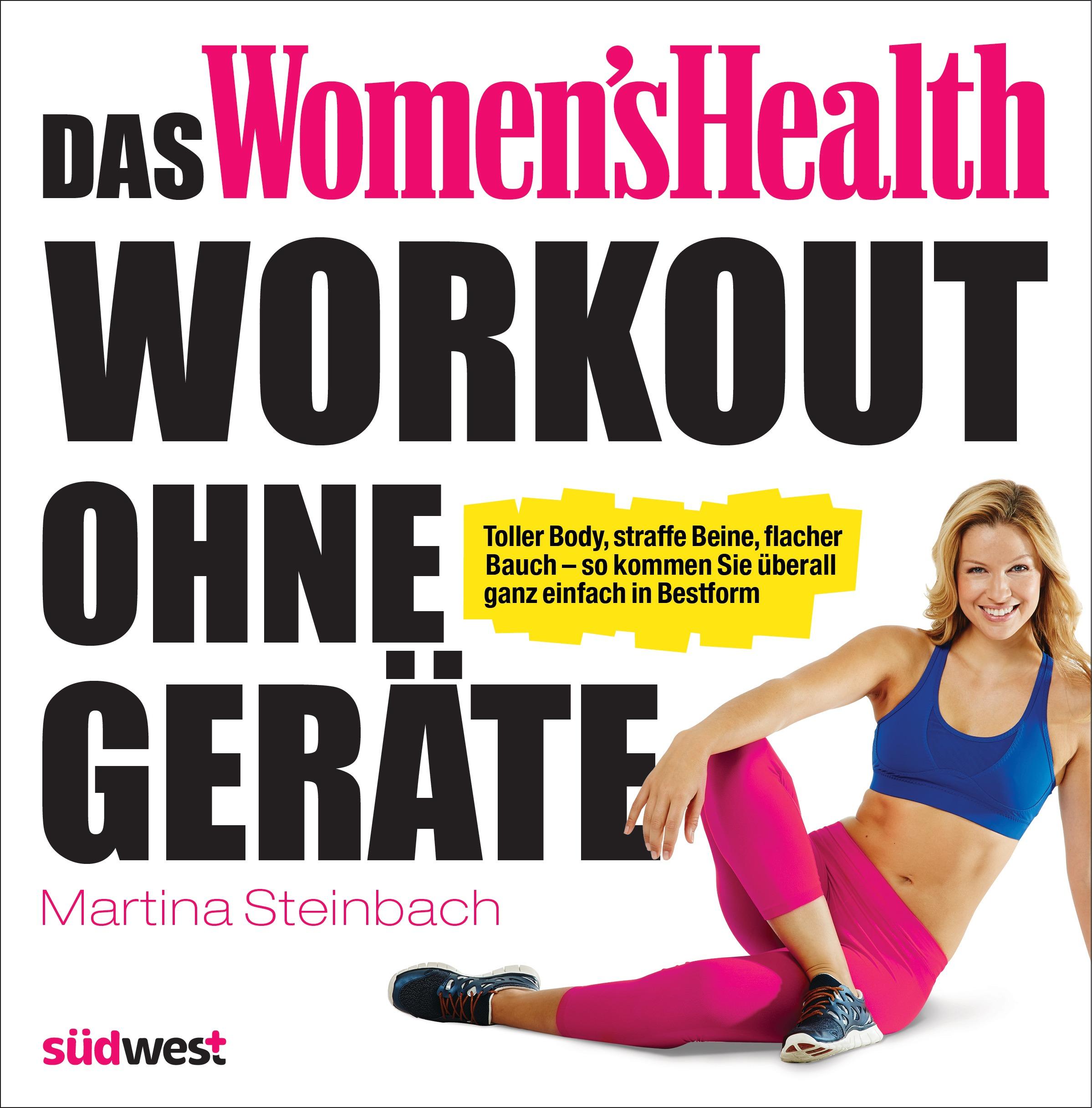 Das Women´s Health Workout ohne Geräte: Toller Body, straffe Beine, flacher Bauch - so kommen Sie überall ganz einfach i
