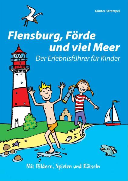 Flensburg, Förde und viel Meer: Der Erlebnisfüh...