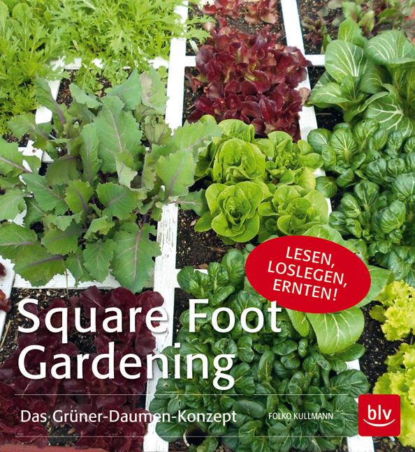 Square Foot Gardening: Das Grüner-Daumen-Konzept - Folko Kullmann