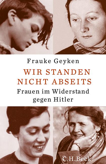 Wir standen nicht abseits: Frauen im Widerstand gegen Hitler - Geyken, Frauke