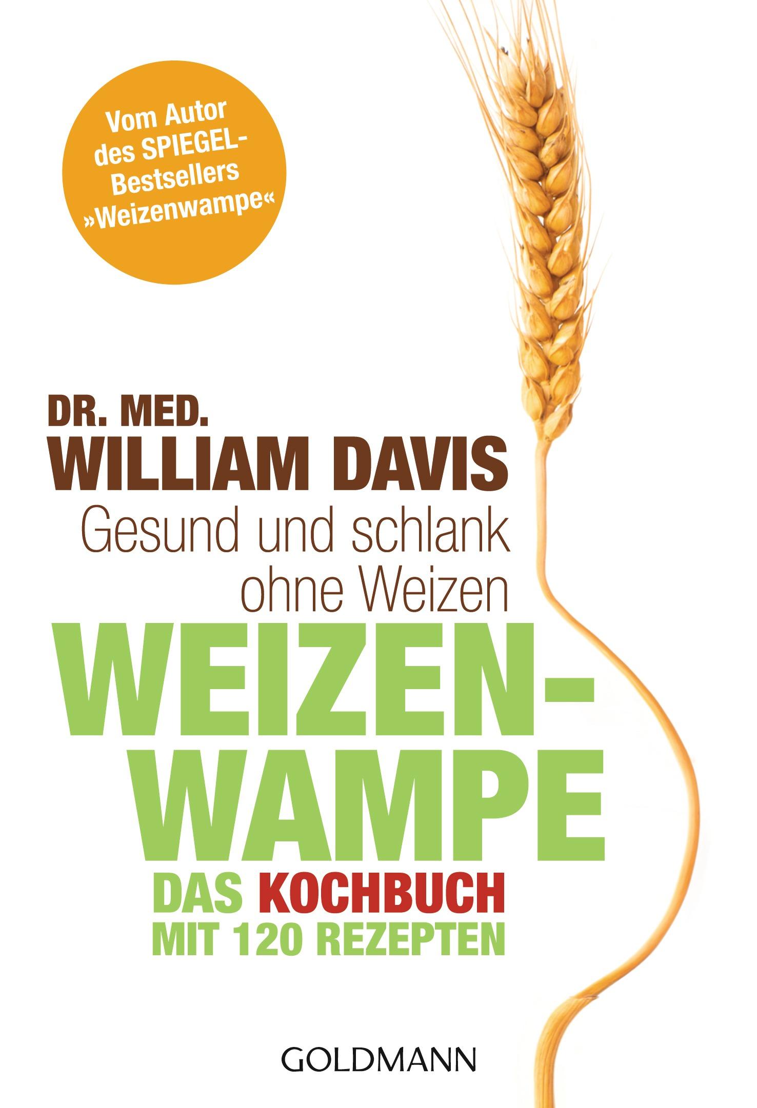 Weizenwampe - Das Kochbuch: Gesund und schlank ohne Weizen - Mit 120 Rezepten - Dr. med. William Davis