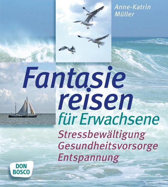 Fantasiereisen für Erwachsene: Stressbewältigung, Gesundheitsvorsorge, Entspannung - Anne-Katrin Müller [Audio CD]