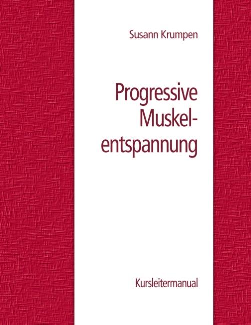 Progressive Muskelentspannung: Kursleitermanual - Susann Krumpen