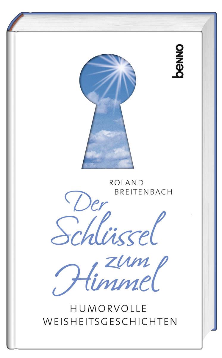 Der Schlüssel zum Himmel: Humorvolle Weisheitsgeschichten - Breitenbach, Roland