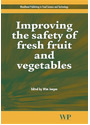 Woodhead Publishing Series in Food Science, Technology and Nutrition: Improving the Safety of Fresh Fruit and Vegetables  - Wim Jongen [Hardcover]