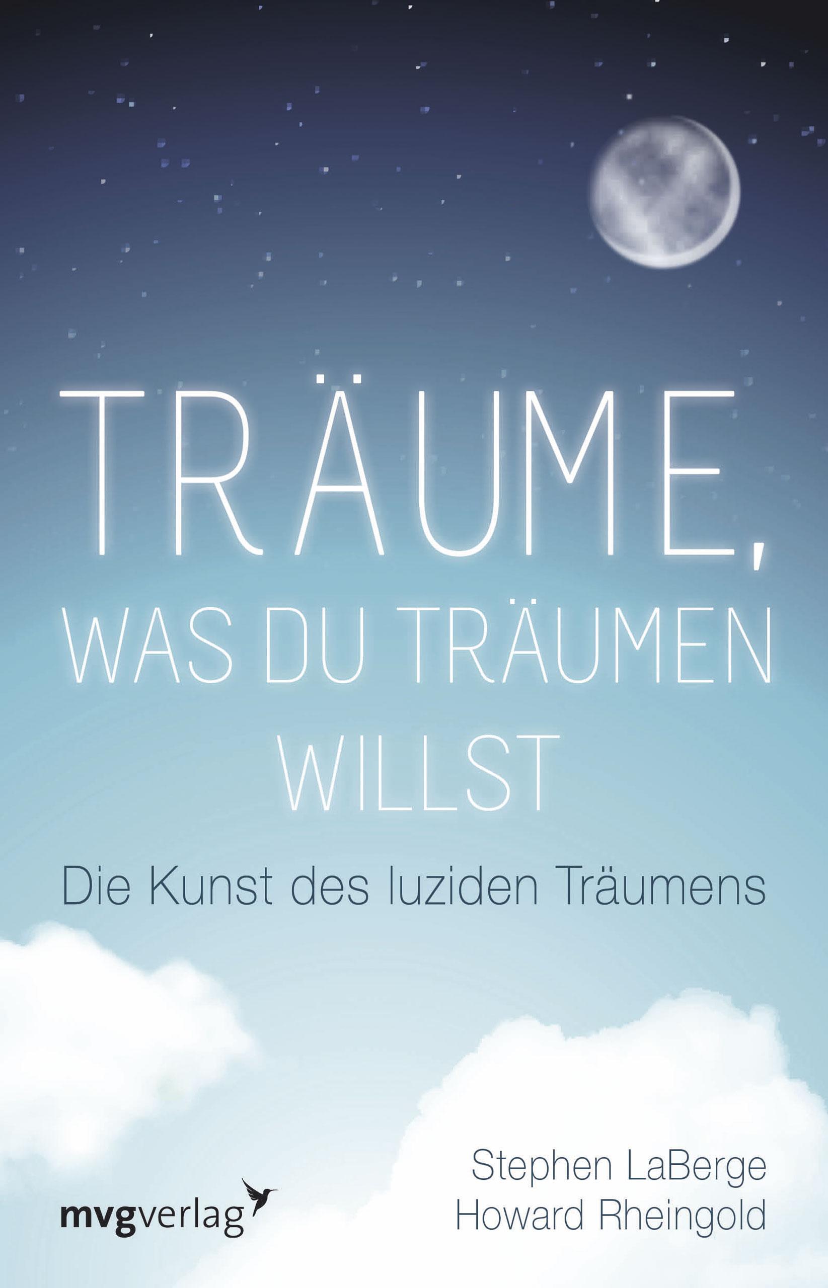 Träume, was du träumen willst: Die Kunst des luziden Träumens - Stephen LaBerge