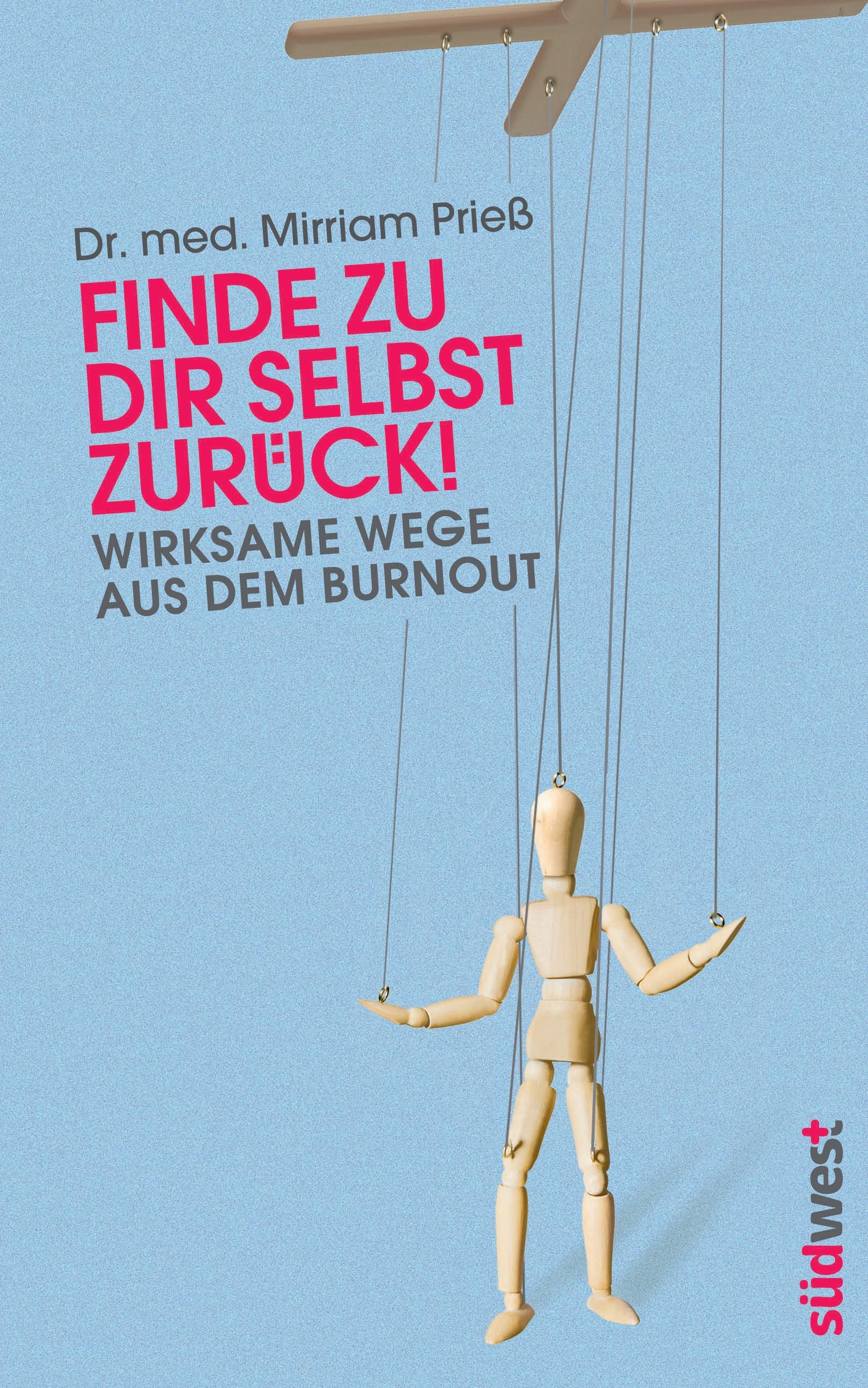 Finde zu dir selbst zurück!: Wirksame Wege aus dem Burnout - Mirriam Prieß