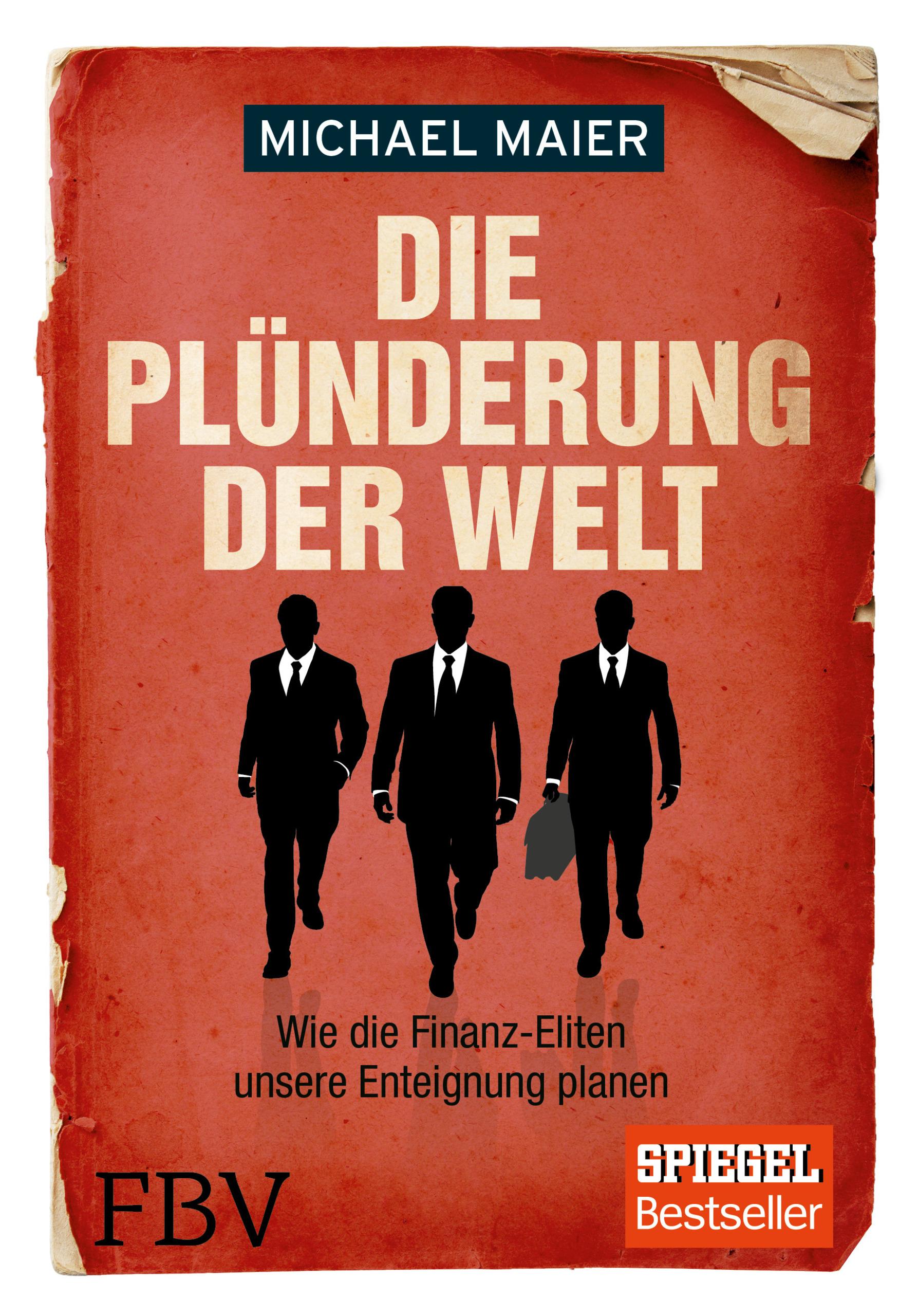 Die Plünderung der Welt: Wie die Finanz-Eliten unsere Enteignung planen - Michael Maier