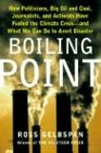 Boiling Point: How Politicians, Big Oil and Coal, Journalists, and Activists Are Fueling the Climate Crisis-And What We Can Do to Ave: How ... Crisis - and What We Can Do to Avert Disaster - Gelbspan, Ross