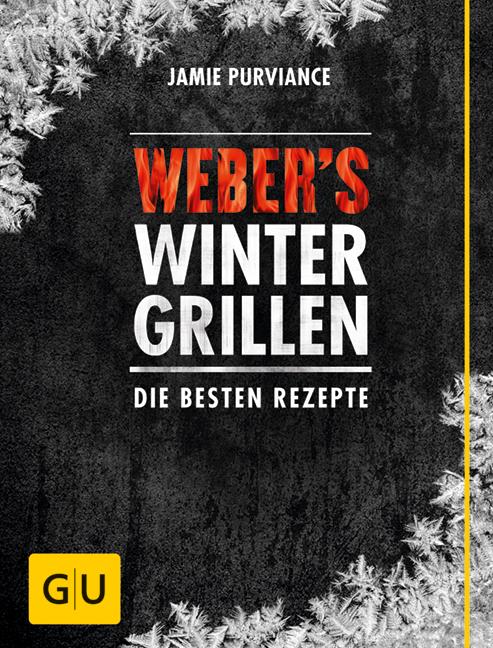 Weber´s Wintergrillen: Die besten Grillrezepte - Jamie Purviance [Gebundene Ausgabe]