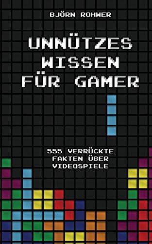 Unnützes Wissen für Gamer: 555 verrückte Fakten...