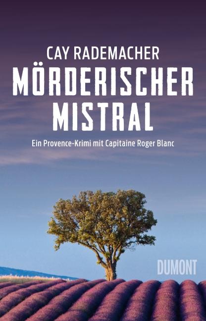 Mörderischer Mistral: Ein Provence-Krimi mit Capitaine Roger Blanc - Cay Rademacher [Broschiert]