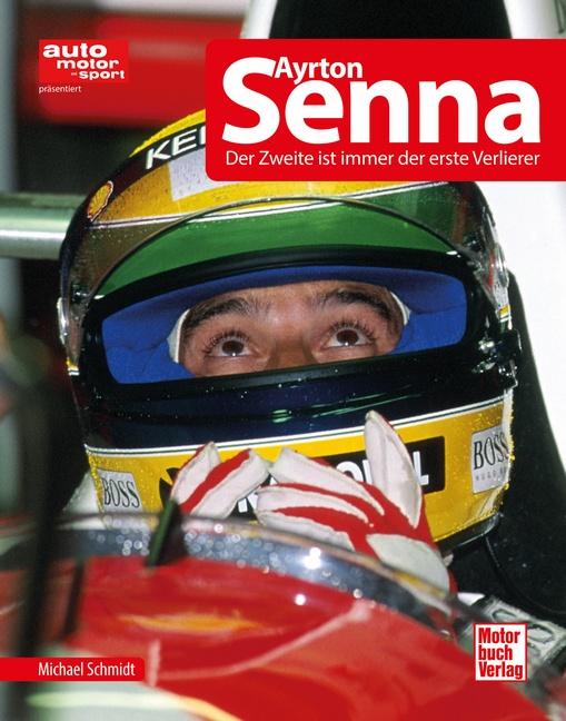Ayrton Senna: Der Zweite ist immer der erste Verlierer - Michael Schmidt
