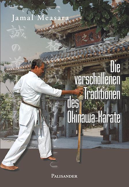 Die verschollenen Traditionen des Okinawa-Karate - Jamal Measara