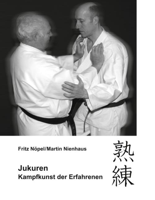 Jukuren: Kampfkunst der Erfahrenen - Fritz Nöpel, Martin Nienhaus