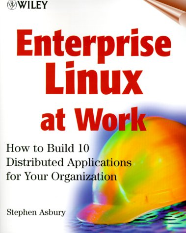 Enterprise Linux at Work, w. CD-ROM: How to Bui...