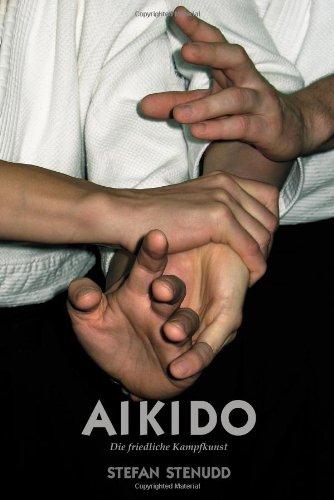 Aikido: Die Friedliche Kampfkunst - Stefan Sten...