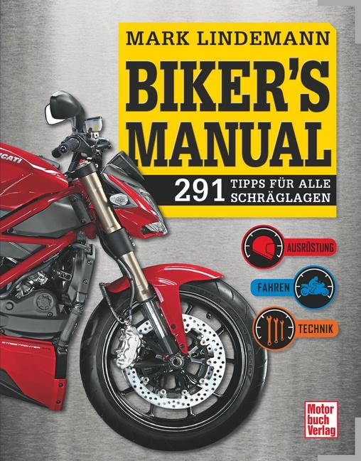 Biker´s Manual: 291 Tipps für alle Schräglagen - Ausrüstung, Fahren, Technik - Mark Lindemann