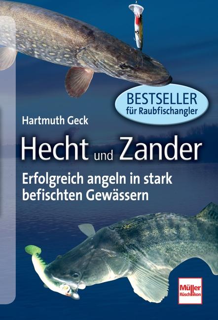 Hecht und Zander: Erfolgreich angeln in stark befischten Gewässern - Hartmuth Geck