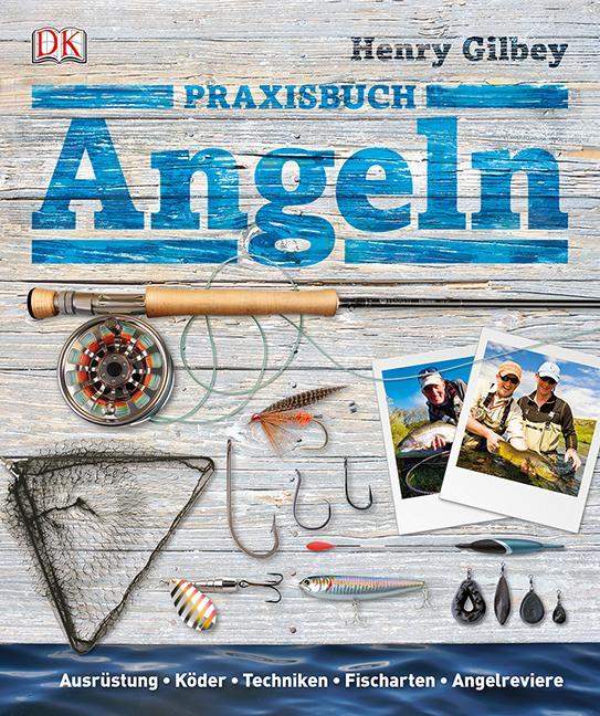 Praxisbuch Angeln: Ausrüstung, Köder, Techniken, Fischarten, Angelreviere - Henry Gilbey