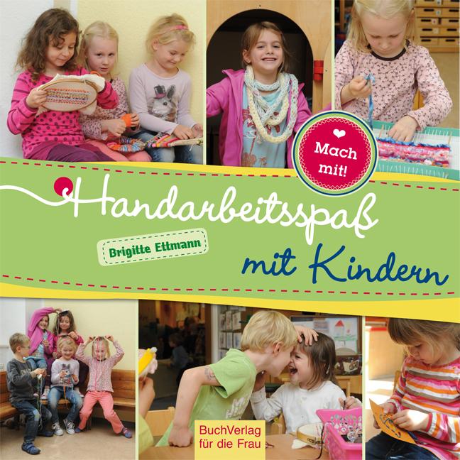 Handarbeitsspaß mit Kindern - Brigitte Ettmann