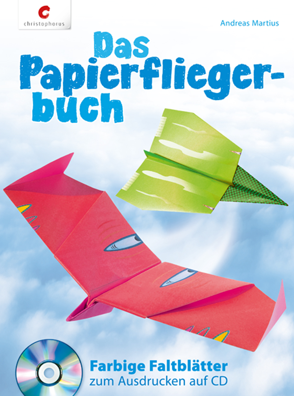 Das Papierfliegerbuch: Farbige Faltblätter zum Ausdrucken auf CD - Andreas Martius
