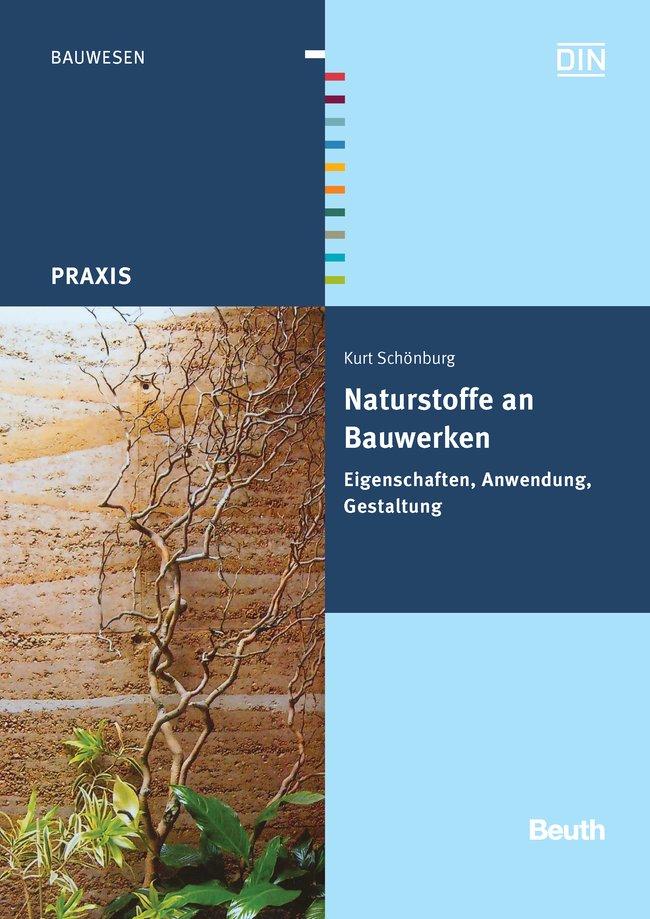 Naturstoffe an Bauwerken: Eigenschaften, Anwendung, Gestaltung - Kurt Schönburg