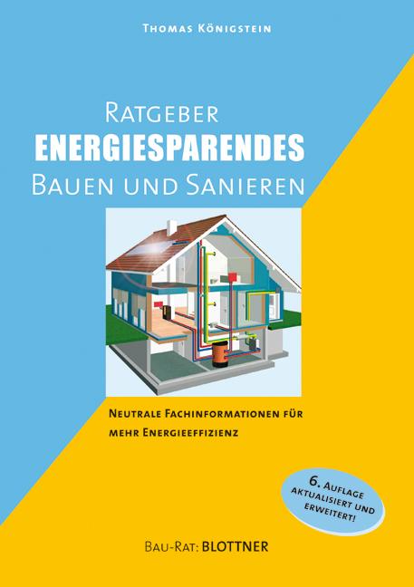 Ratgeber energiesparendes Bauen und Sanieren: Neutrale Fachinformationen für mehr Energieeffiezenz - Thomas Königstein