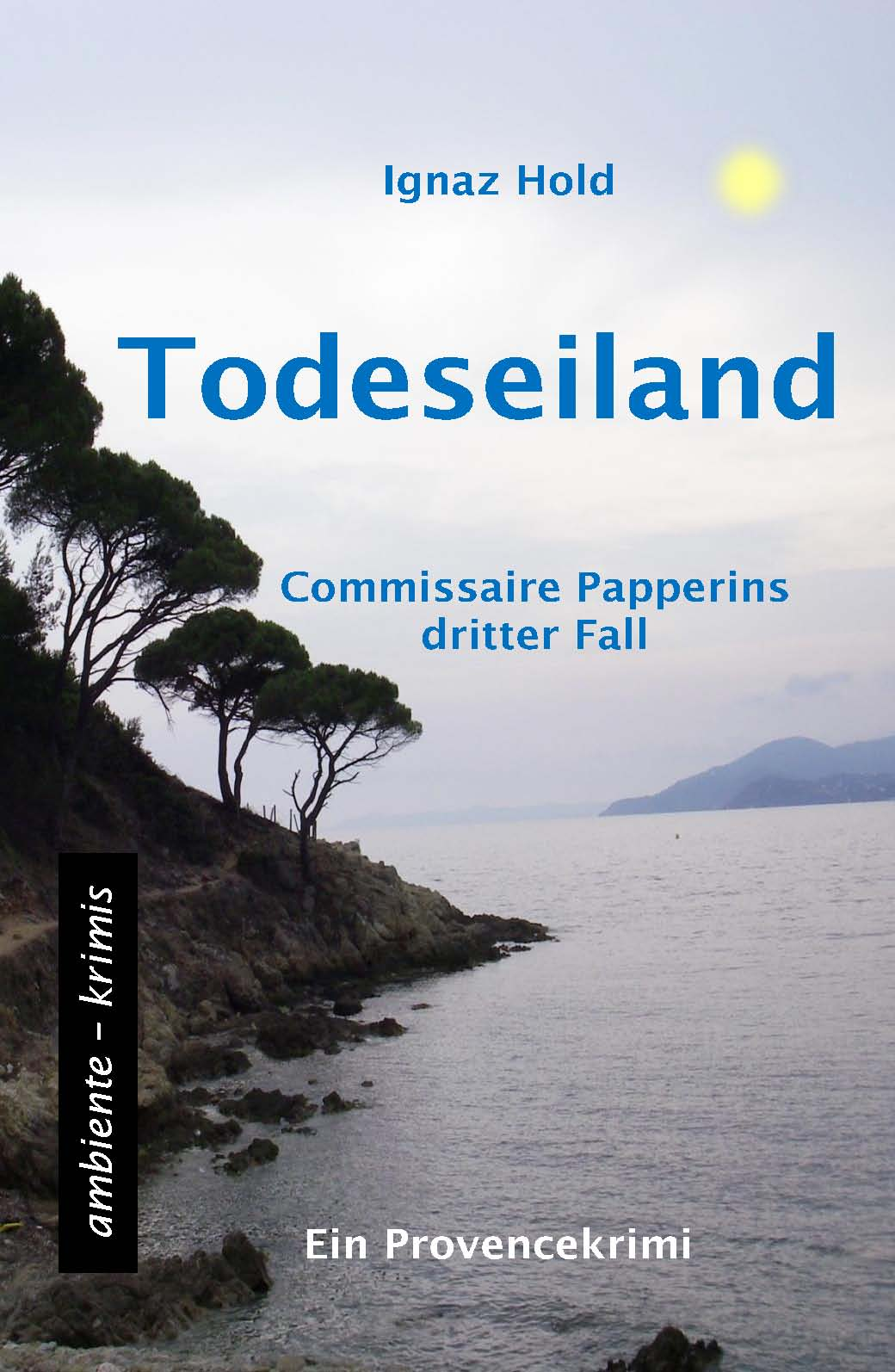 Todeseiland: Commissaire Papperins dritter Fall - ein Provencekrimi - Ignaz Hold