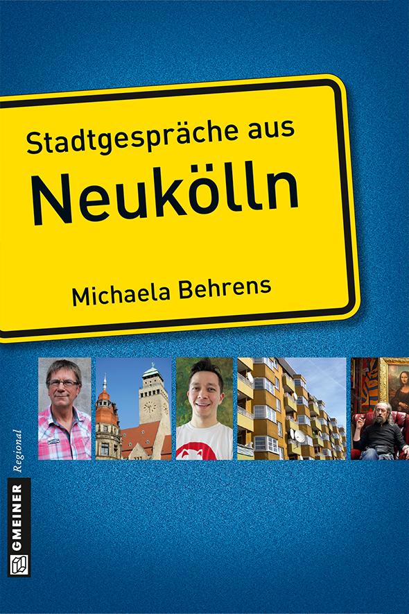 Stadtgespräche aus Neukölln - Behrens, Michaela