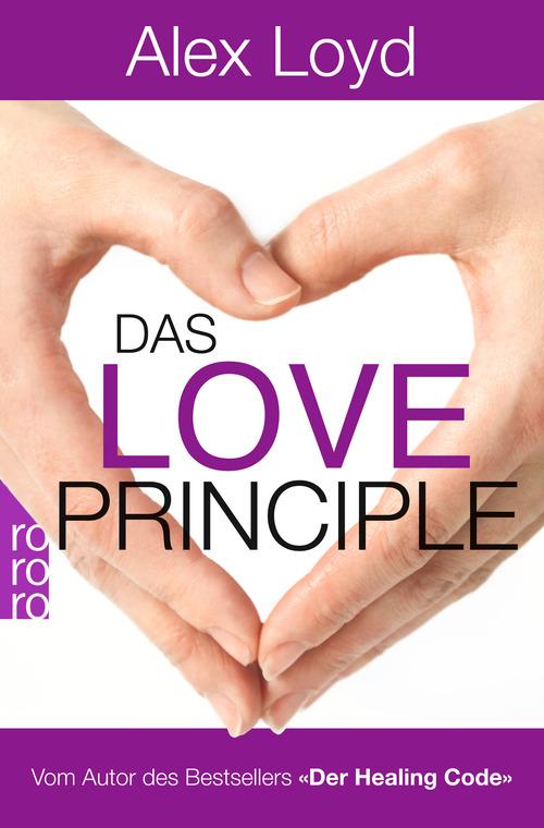 Das Love Principle: Die Erfolgsmethode für ein erfülltes Leben - Alex Loyd
